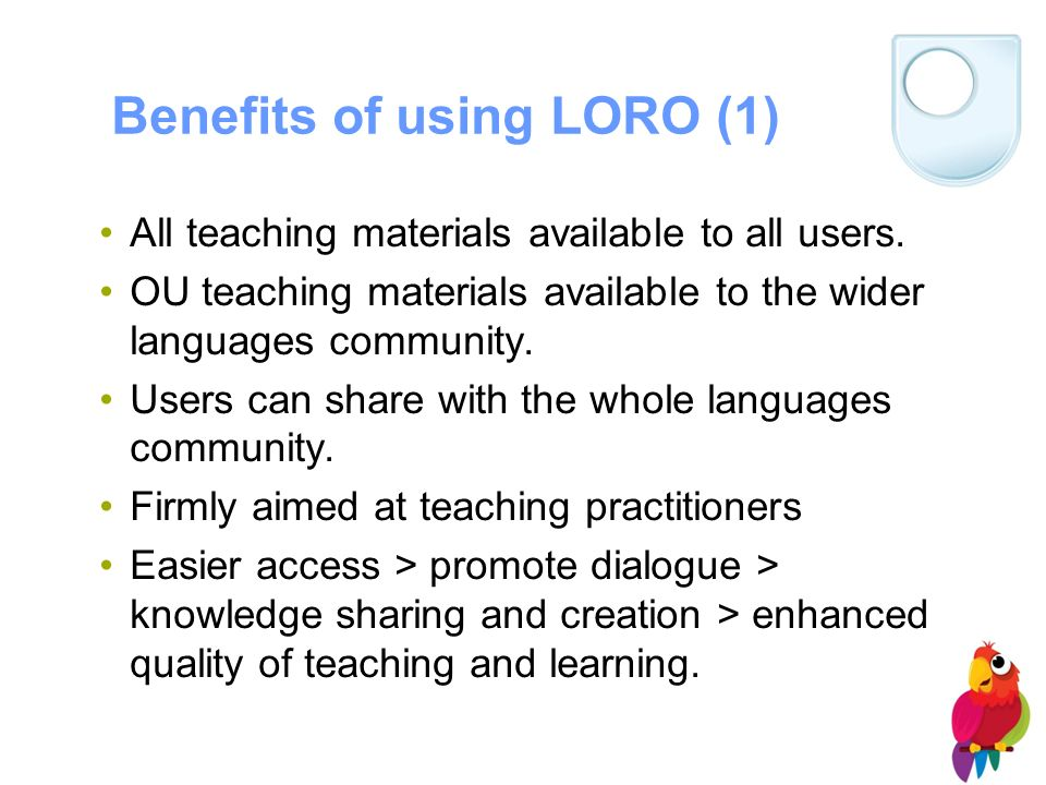 Benefits of using LORO (1) All teaching materials available to all users.