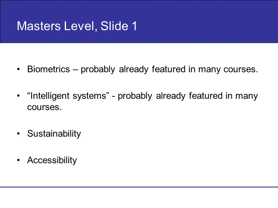Masters Level, Slide 1 Biometrics – probably already featured in many courses. Intelligent systems - probably already featured in many courses. Sustai