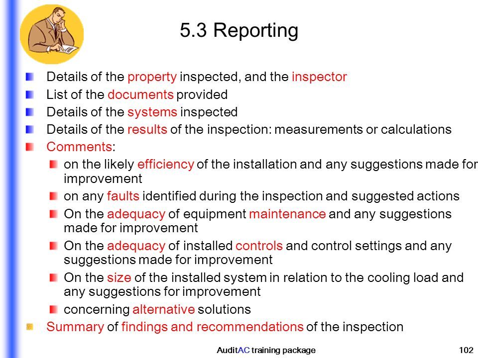 AuditAC training package102 5.3 Reporting Details of the property inspected, and the inspector List of the documents provided Details of the systems i