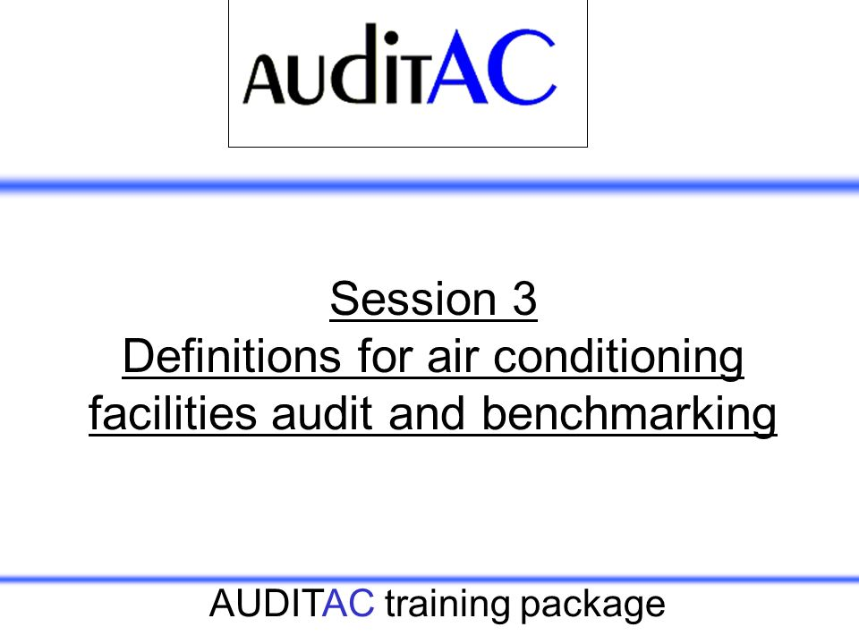 AUDITAC training package Session 3 Definitions for air conditioning facilities audit and benchmarking