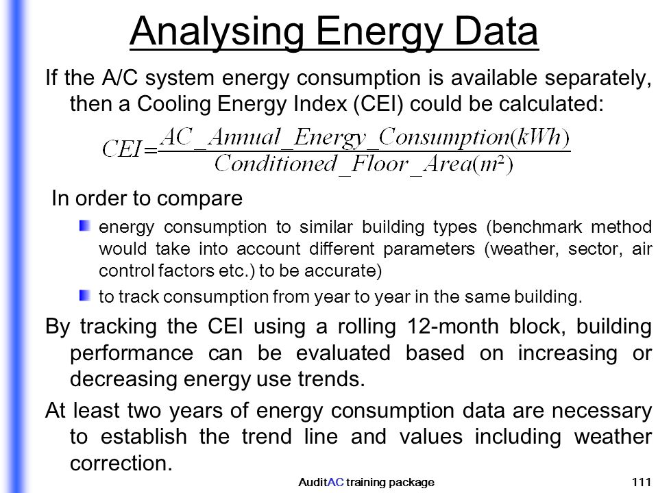 AuditAC training package111 Analysing Energy Data If the A/C system energy consumption is available separately, then a Cooling Energy Index (CEI) coul