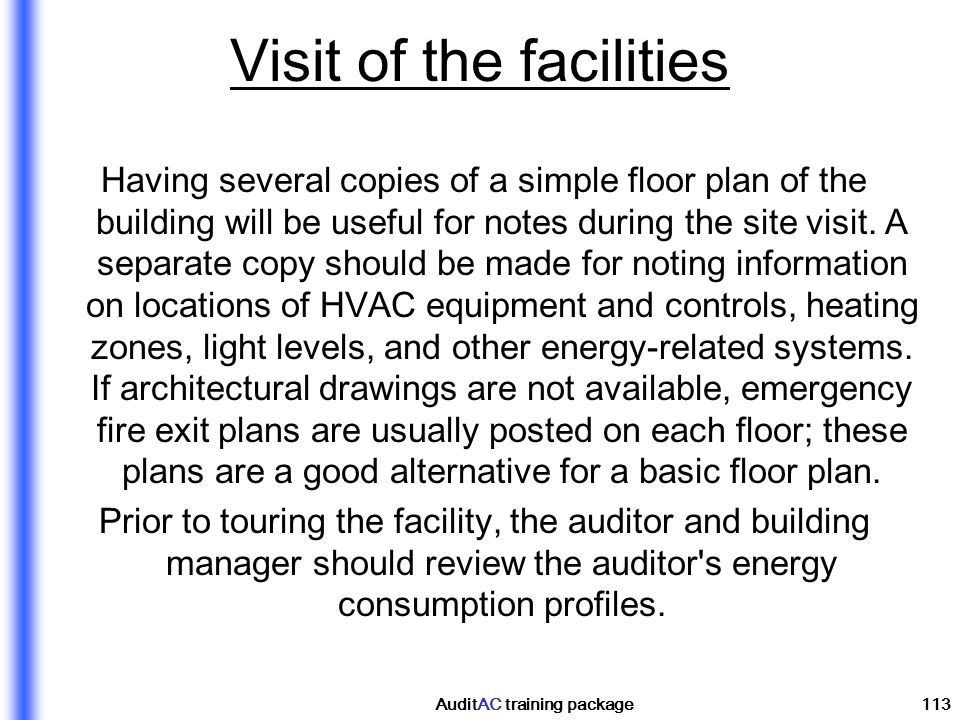 AuditAC training package113 Visit of the facilities Having several copies of a simple floor plan of the building will be useful for notes during the s