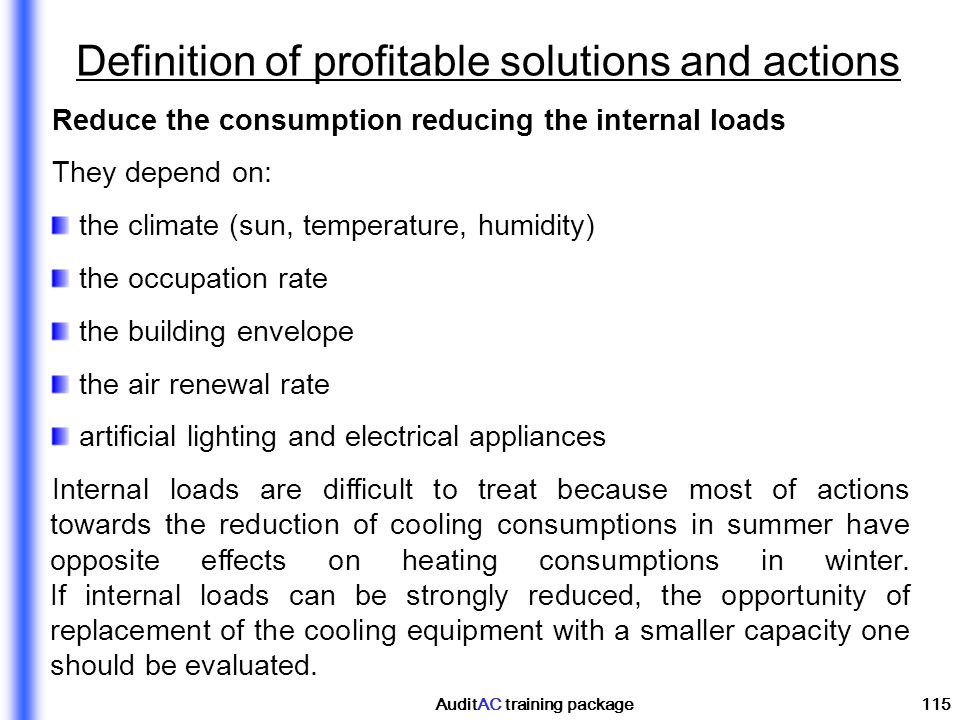 AuditAC training package115 Reduce the consumption reducing the internal loads They depend on: the climate (sun, temperature, humidity) the occupation
