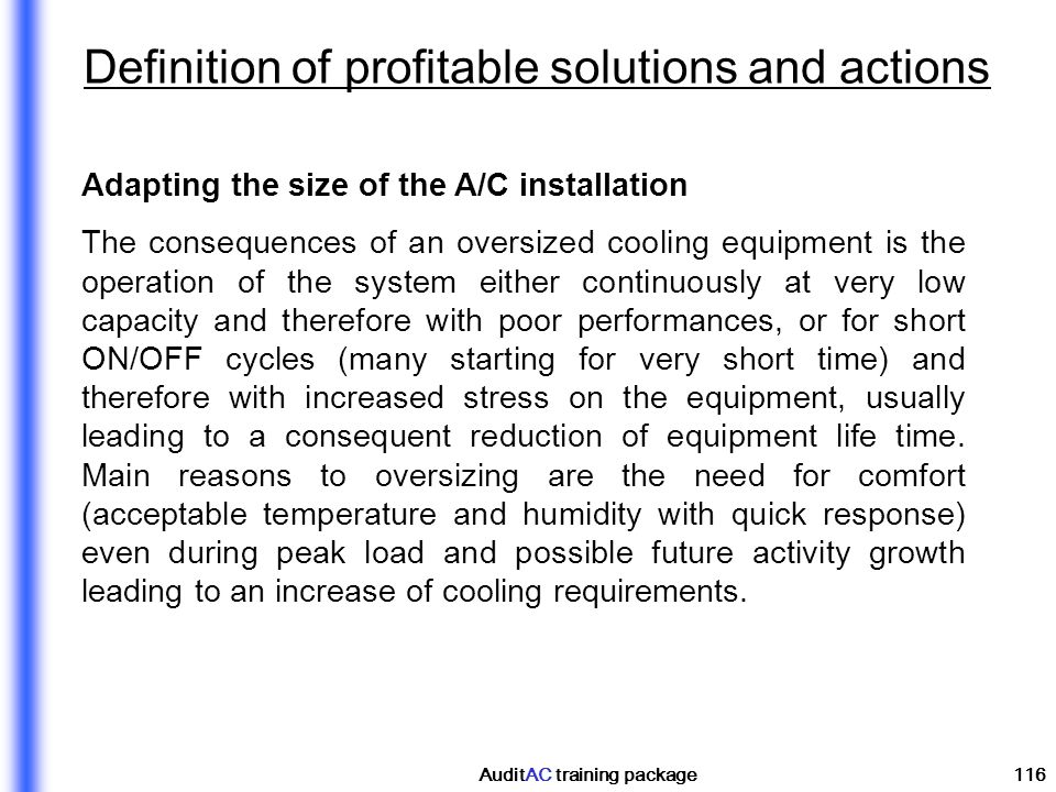 AuditAC training package116 Adapting the size of the A/C installation The consequences of an oversized cooling equipment is the operation of the syste