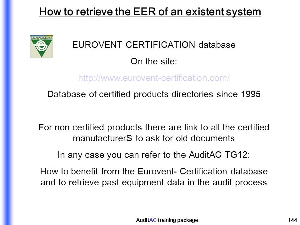 AuditAC training package144 How to retrieve the EER of an existent system EUROVENT CERTIFICATION database On the site: http://www.eurovent-certificati