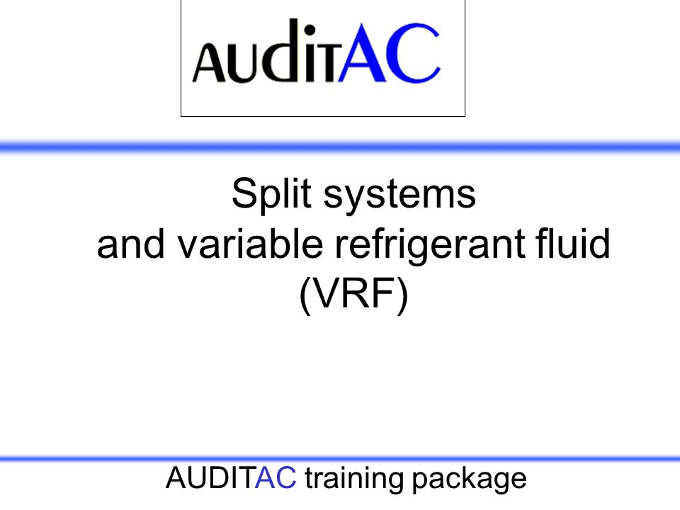 AUDITAC training package Split systems and variable refrigerant fluid (VRF)