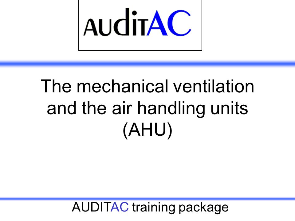 AUDITAC training package The mechanical ventilation and the air handling units (AHU)
