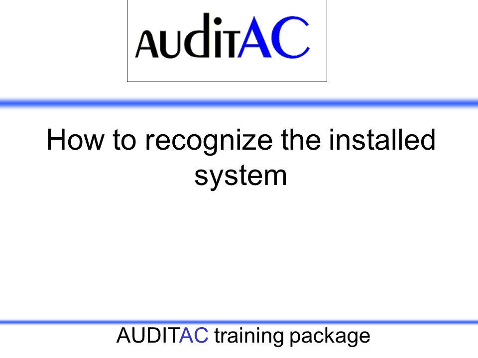 AUDITAC training package How to recognize the installed system
