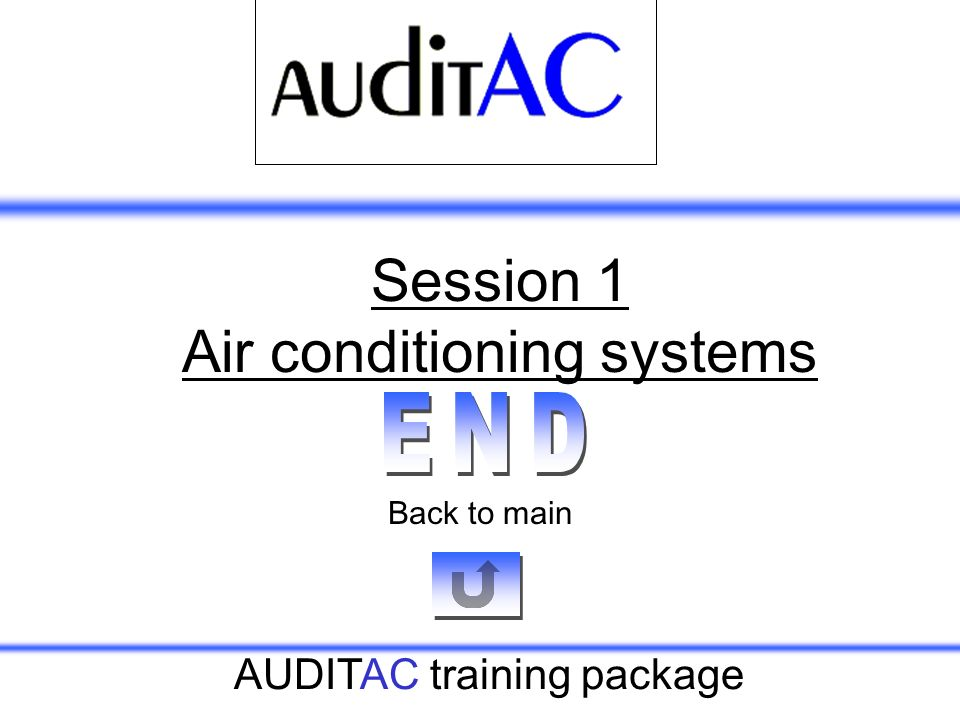 AUDITAC training package Session 1 Air conditioning systems Back to main