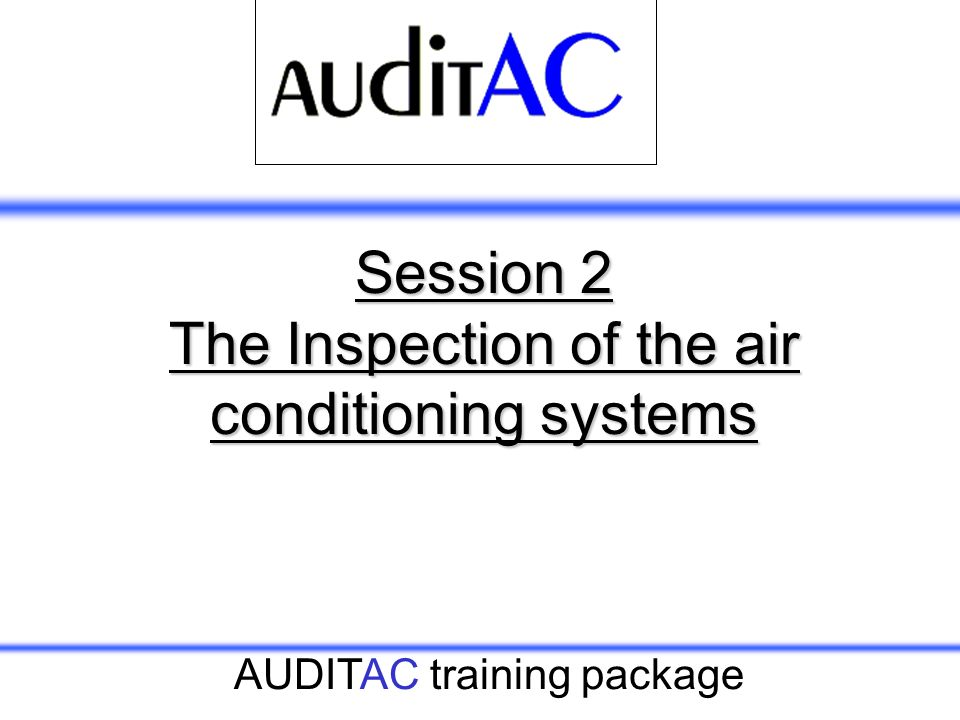AUDITAC training package Session 2 The Inspection of the air conditioning systems