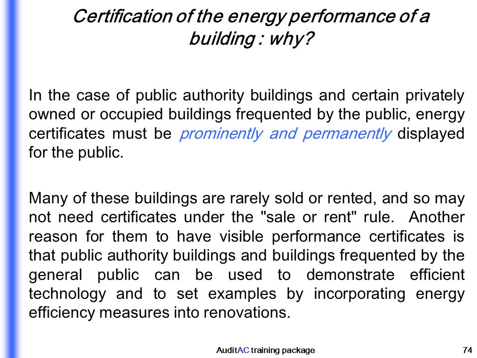 AuditAC training package74 Certification of the energy performance of a building : why? In the case of public authority buildings and certain privatel