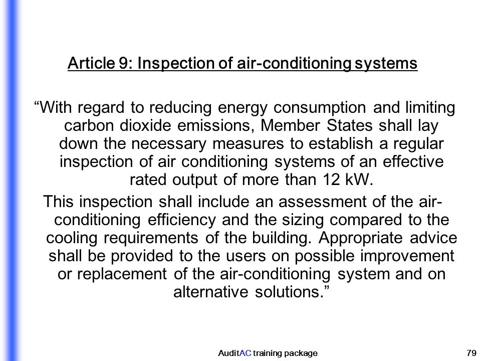 AuditAC training package79 Article 9: Inspection of air-conditioning systems With regard to reducing energy consumption and limiting carbon dioxide em