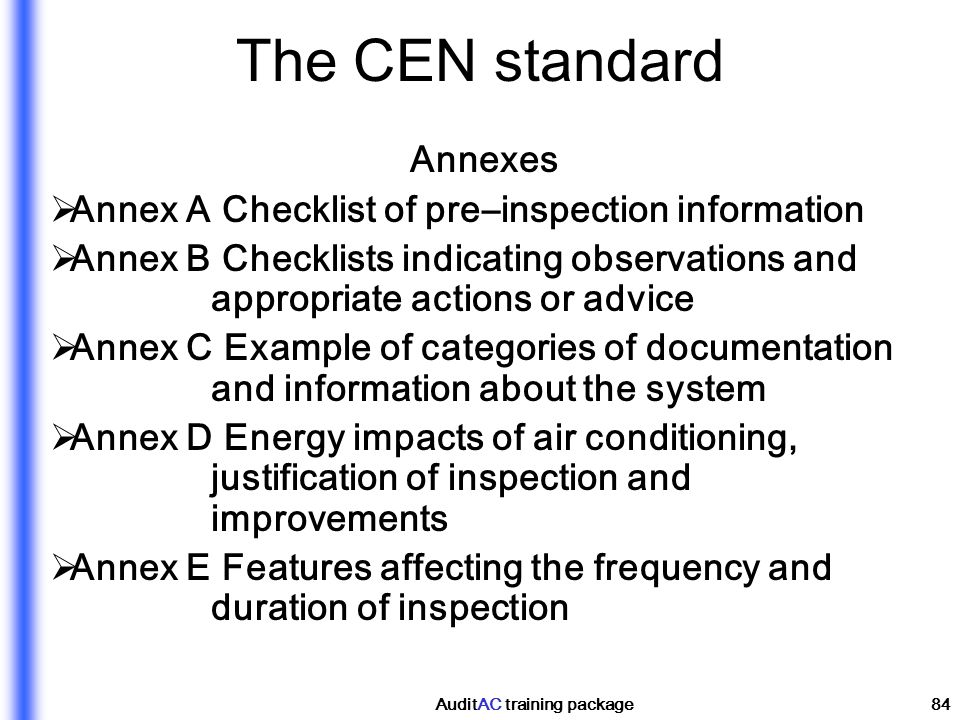 AuditAC training package84 The CEN standard Annexes Annex A Checklist of pre–inspection information Annex B Checklists indicating observations and app