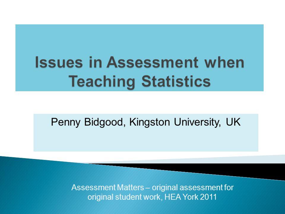 Penny Bidgood, Kingston University, UK Assessment Matters – original assessment for original student work, HEA York 2011