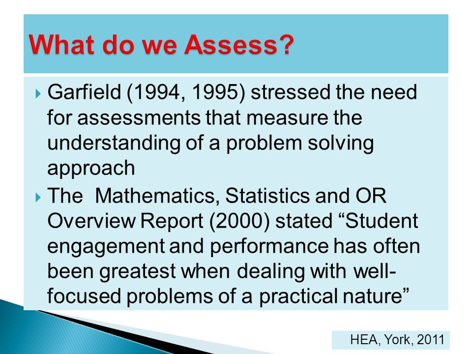 Garfield (1994, 1995) stressed the need for assessments that measure the understanding of a problem solving approach The Mathematics, Statistics and O