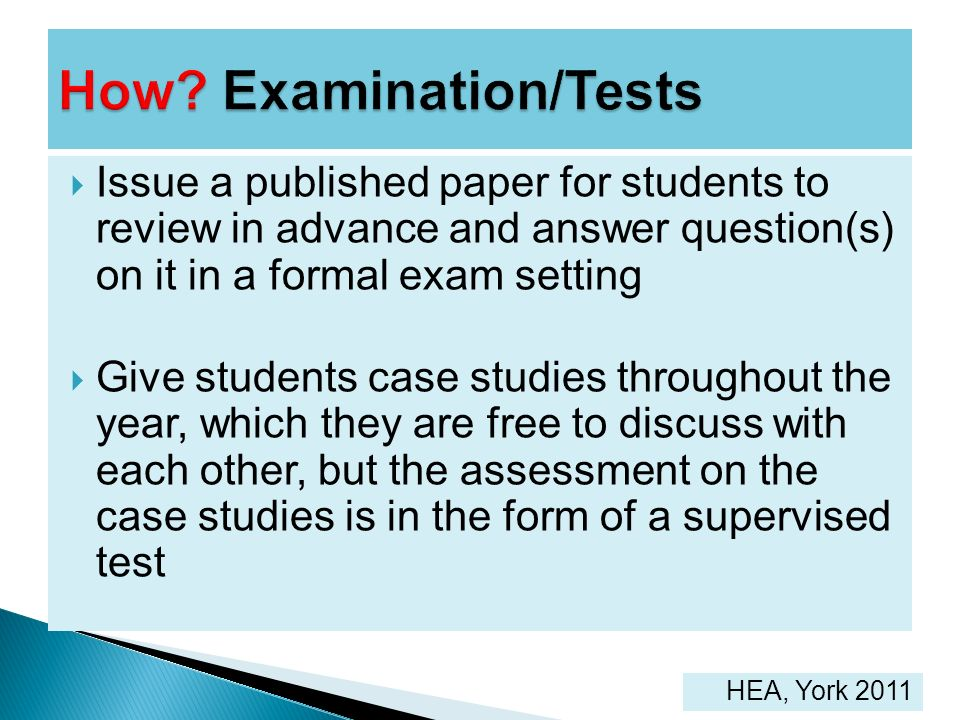 Issue a published paper for students to review in advance and answer question(s) on it in a formal exam setting Give students case studies throughout