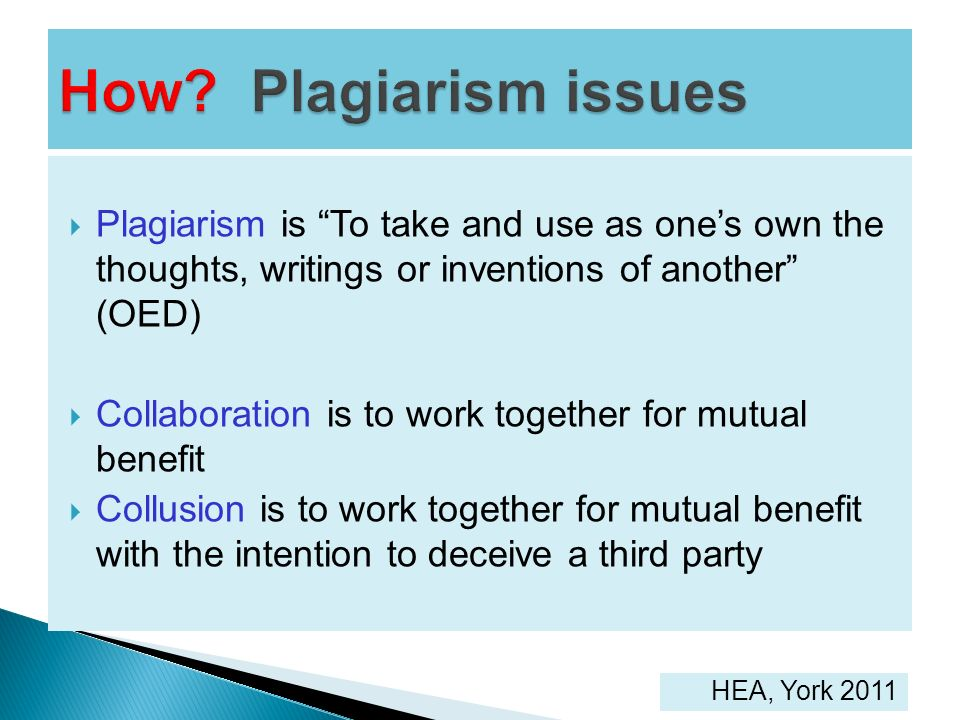 Plagiarism is To take and use as ones own the thoughts, writings or inventions of another (OED) Collaboration is to work together for mutual benefit C