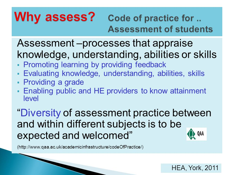 Assessment –processes that appraise knowledge, understanding, abilities or skills Promoting learning by providing feedback Evaluating knowledge, under