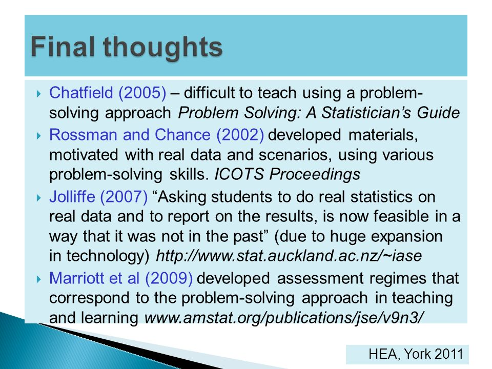 Chatfield (2005) – difficult to teach using a problem- solving approach Problem Solving: A Statisticians Guide Rossman and Chance (2002) developed mat