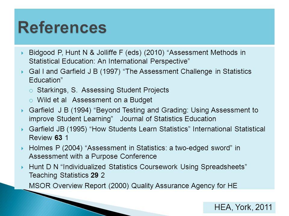 Bidgood P, Hunt N & Jolliffe F (eds) (2010) Assessment Methods in Statistical Education: An International Perspective Gal I and Garfield J B (1997) Th