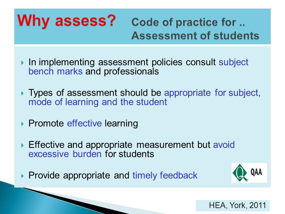 In implementing assessment policies consult subject bench marks and professionals Types of assessment should be appropriate for subject, mode of learn