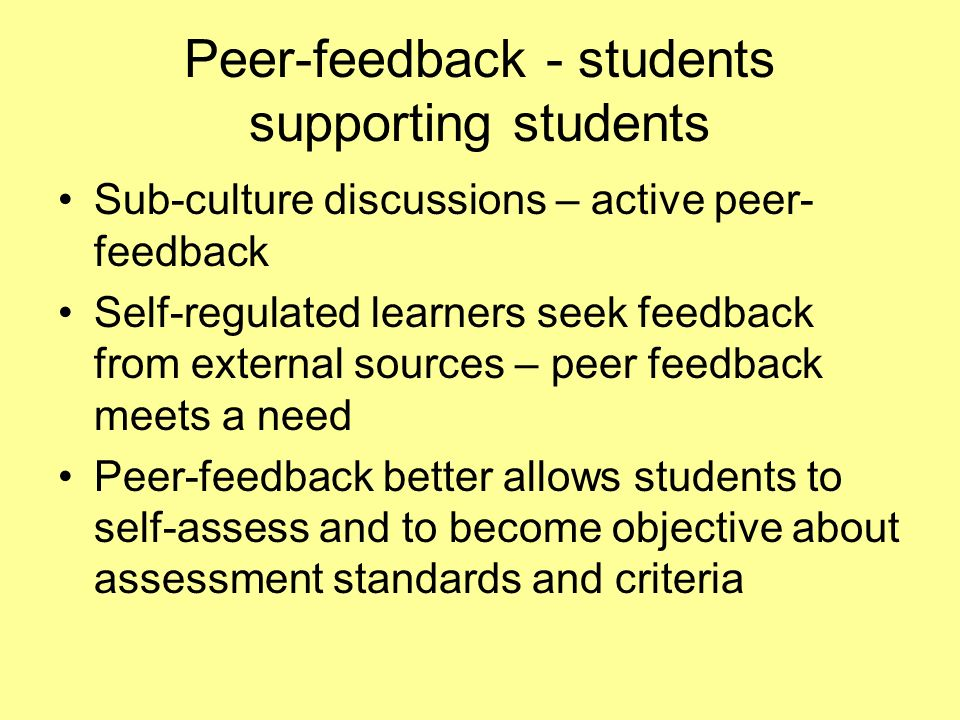 Peer-feedback - students supporting students Sub-culture discussions – active peer- feedback Self-regulated learners seek feedback from external sourc