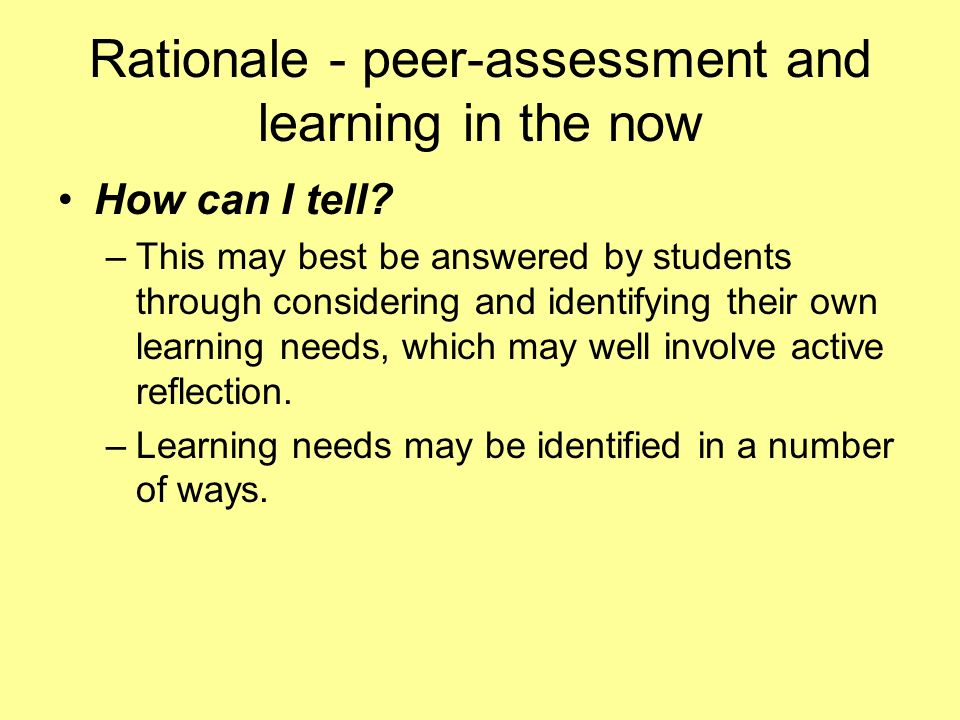 Rationale - peer-assessment and learning in the now How can I tell? –This may best be answered by students through considering and identifying their o