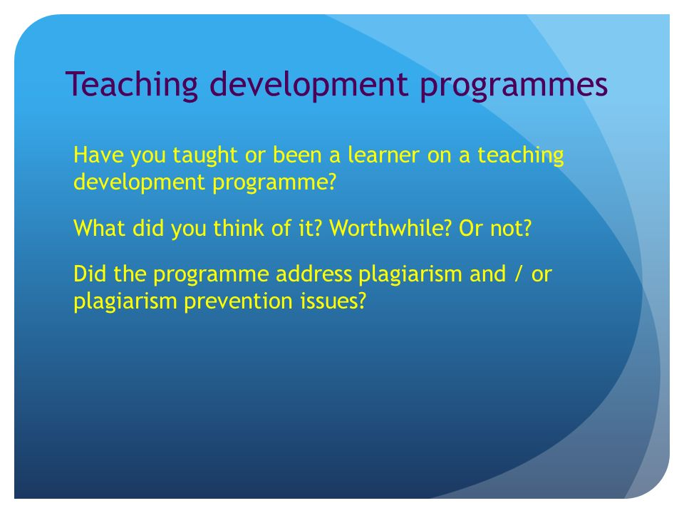 Teaching development programmes Have you taught or been a learner on a teaching development programme.