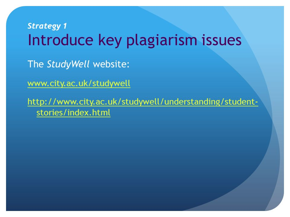 Strategy 1 Introduce key plagiarism issues The StudyWell website:     stories/index.html
