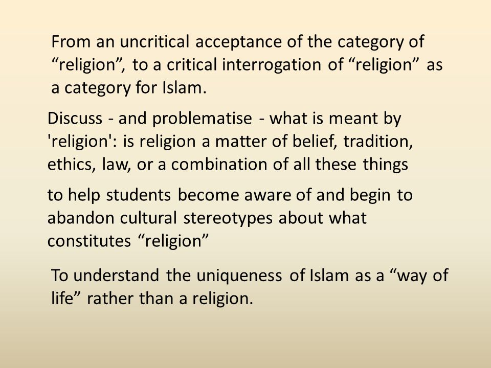 From an uncritical acceptance of the category of religion, to a critical interrogation of religion as a category for Islam.