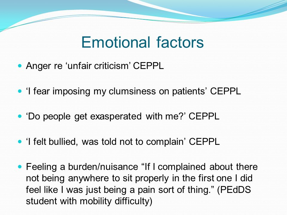 Emotional factors Anger re unfair criticism CEPPL I fear imposing my clumsiness on patients CEPPL Do people get exasperated with me? CEPPL I felt bull