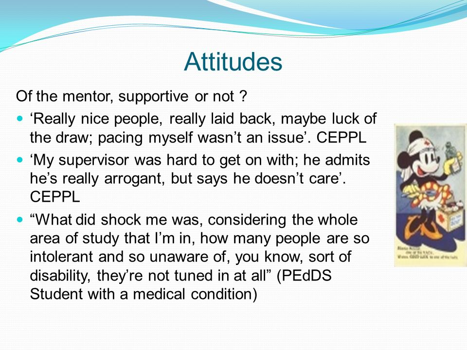 Attitudes Of the mentor, supportive or not ? Really nice people, really laid back, maybe luck of the draw; pacing myself wasnt an issue. CEPPL My supe