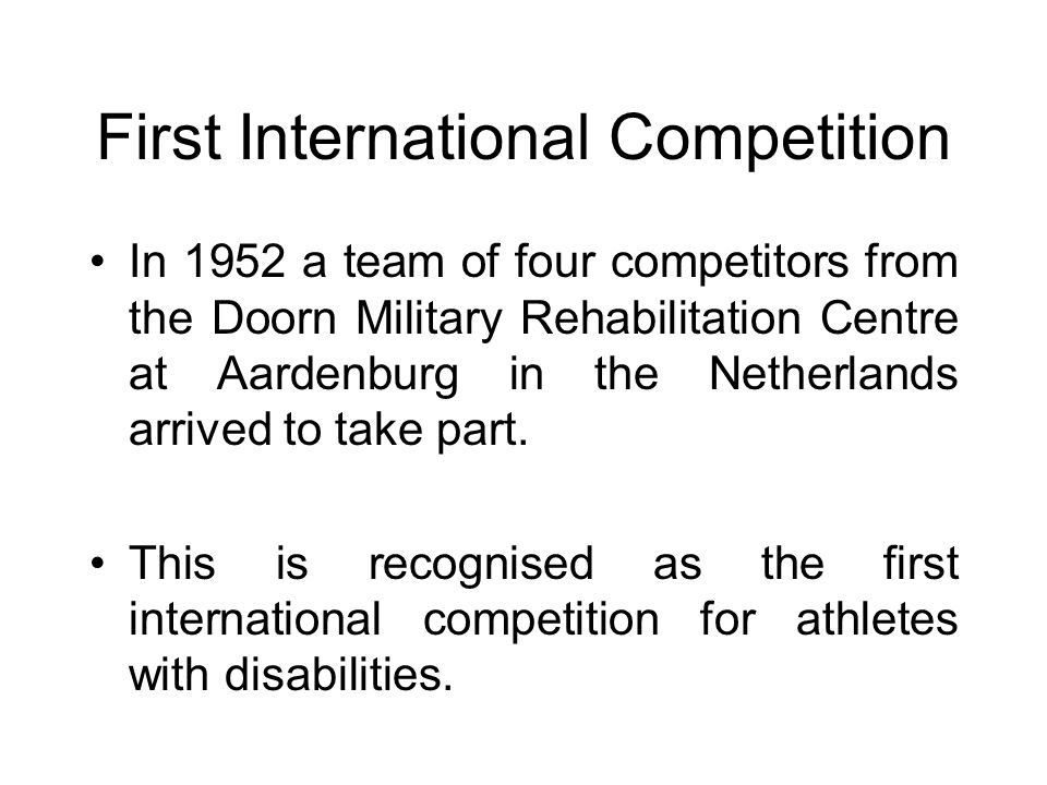 First International Competition In 1952 a team of four competitors from the Doorn Military Rehabilitation Centre at Aardenburg in the Netherlands arri