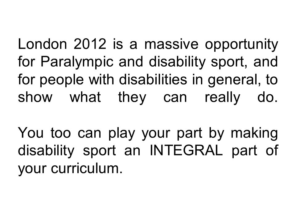 London 2012 is a massive opportunity for Paralympic and disability sport, and for people with disabilities in general, to show what they can really do