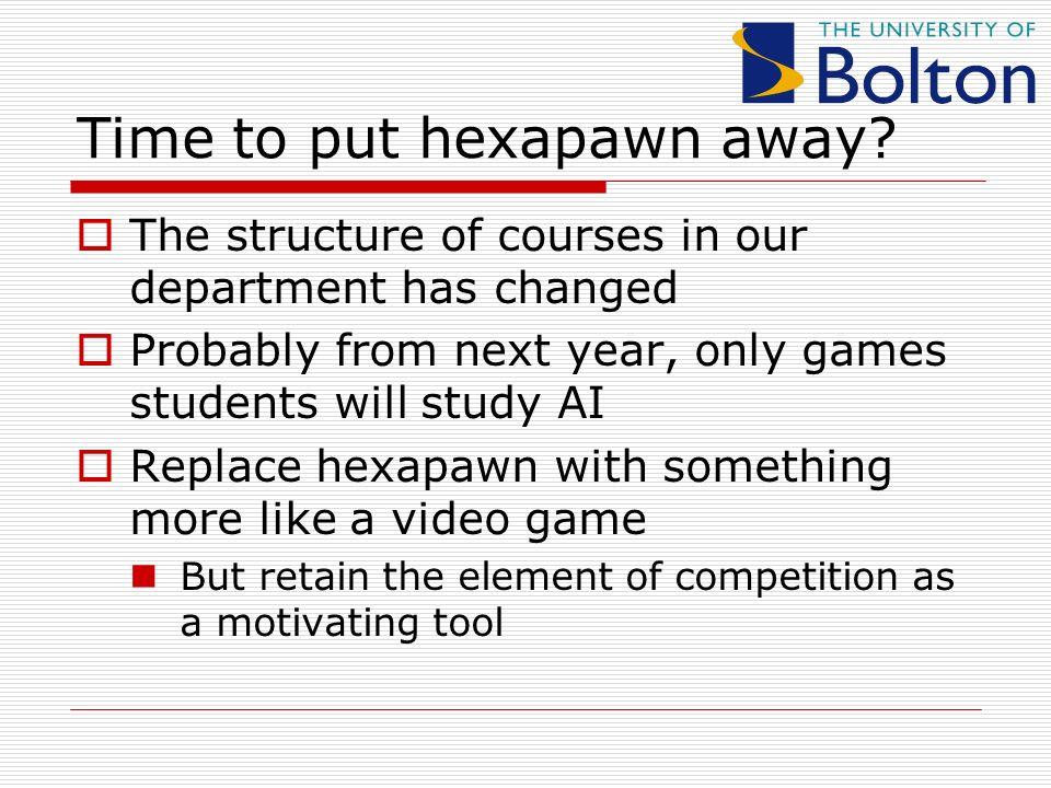 Time to put hexapawn away.