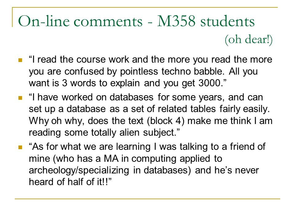 On-line comments - M358 students (oh dear!) I read the course work and the more you read the more you are confused by pointless techno babble.