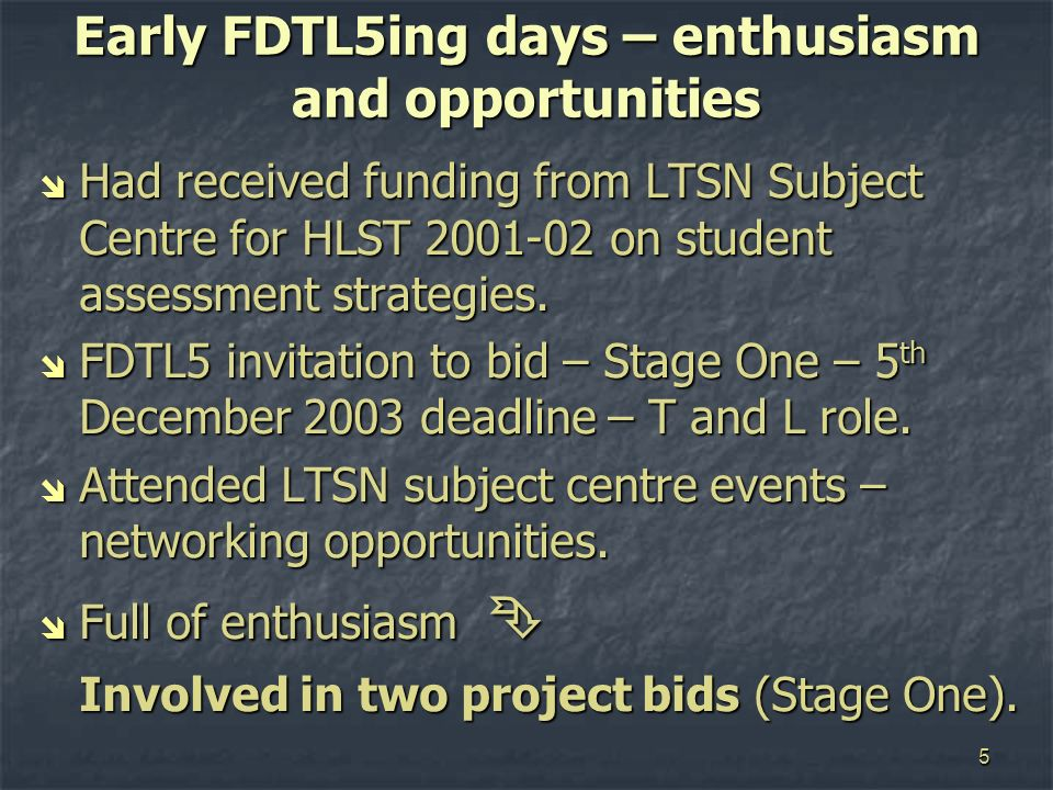 5 Early FDTL5ing days – enthusiasm and opportunities Had received funding from LTSN Subject Centre for HLST 2001-02 on student assessment strategies.