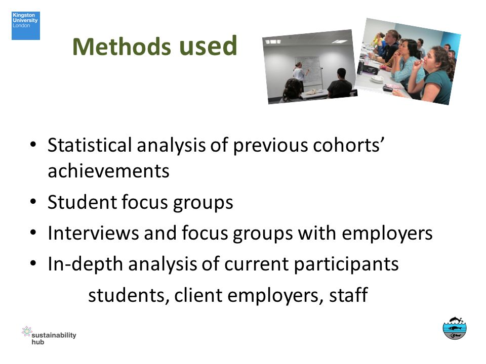 Methods used Statistical analysis of previous cohorts achievements Student focus groups Interviews and focus groups with employers In-depth analysis o