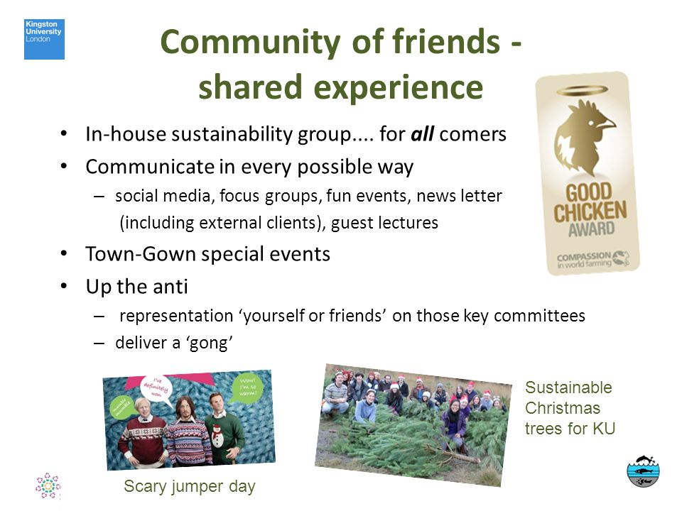 Community of friends - shared experience In-house sustainability group....