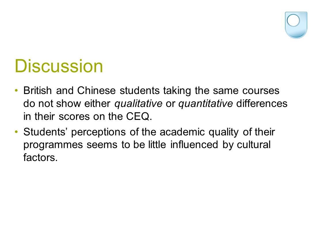 Discussion British and Chinese students taking the same courses do not show either qualitative or quantitative differences in their scores on the CEQ.