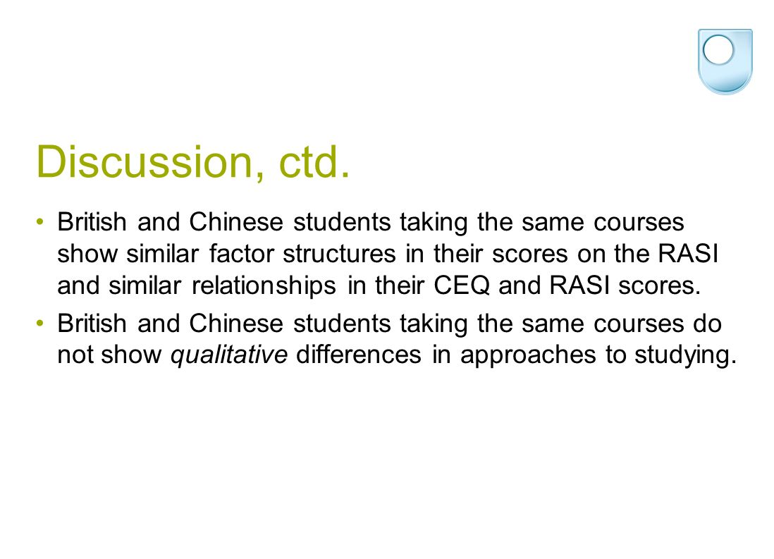 Discussion, ctd. British and Chinese students taking the same courses show similar factor structures in their scores on the RASI and similar relations