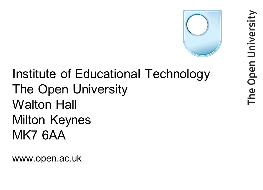 Institute of Educational Technology The Open University Walton Hall Milton Keynes MK7 6AA www.open.ac.uk