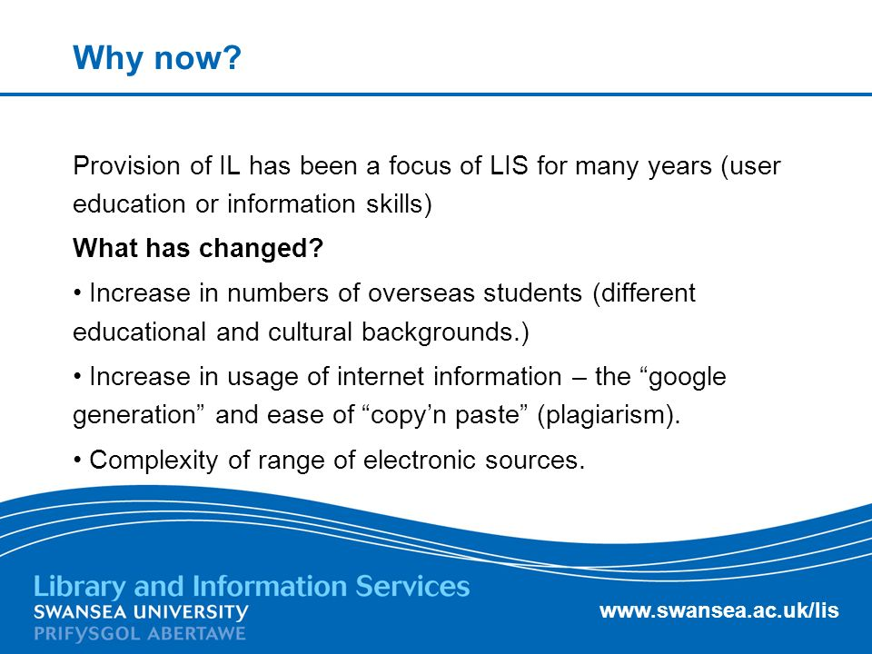 www.swansea.ac.uk/lis How do we achieve the goal of making every student information literate.