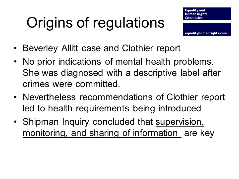 Origins of regulations Beverley Allitt case and Clothier report No prior indications of mental health problems.