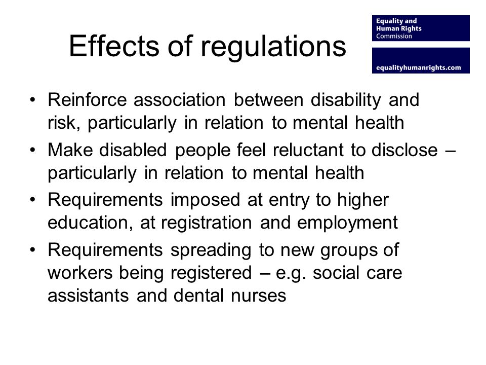 Effects of regulations Reinforce association between disability and risk, particularly in relation to mental health Make disabled people feel reluctan