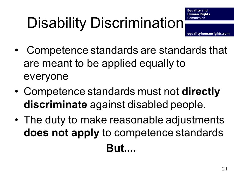 Disability Discrimination Competence standards are standards that are meant to be applied equally to everyone Competence standards must not directly d