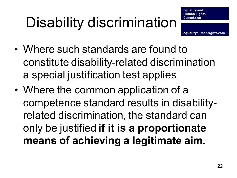 Disability discrimination Where such standards are found to constitute disability-related discrimination a special justification test applies Where th