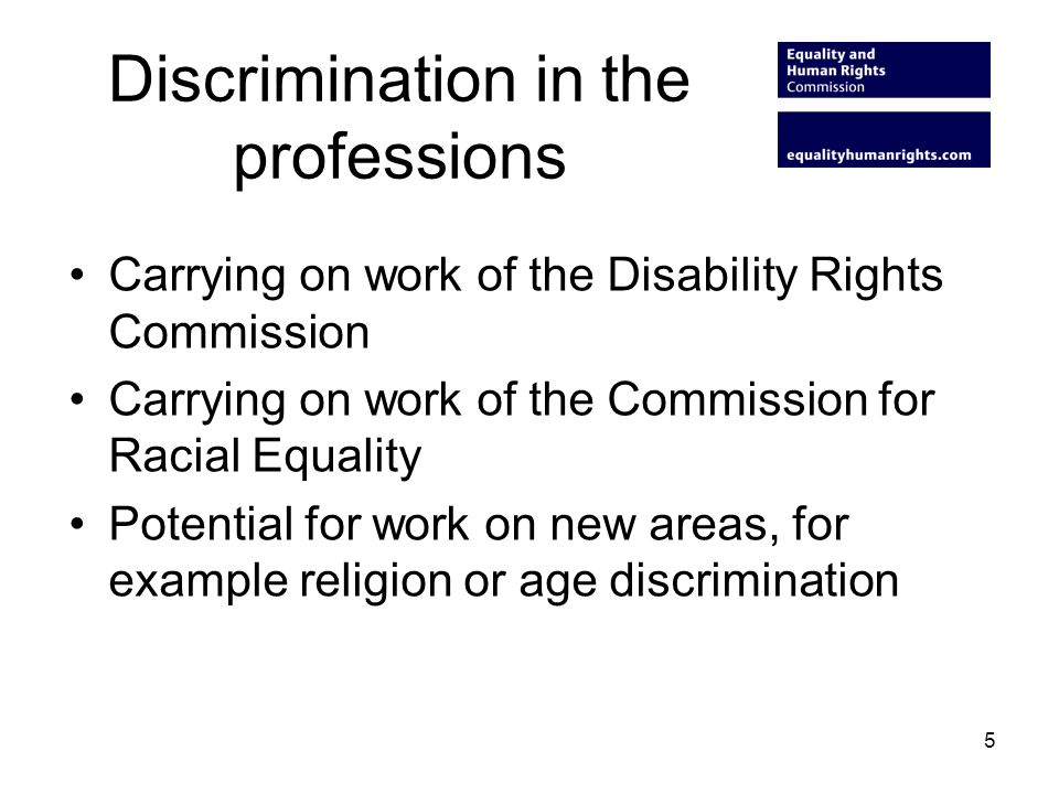Discrimination in the professions Carrying on work of the Disability Rights Commission Carrying on work of the Commission for Racial Equality Potentia