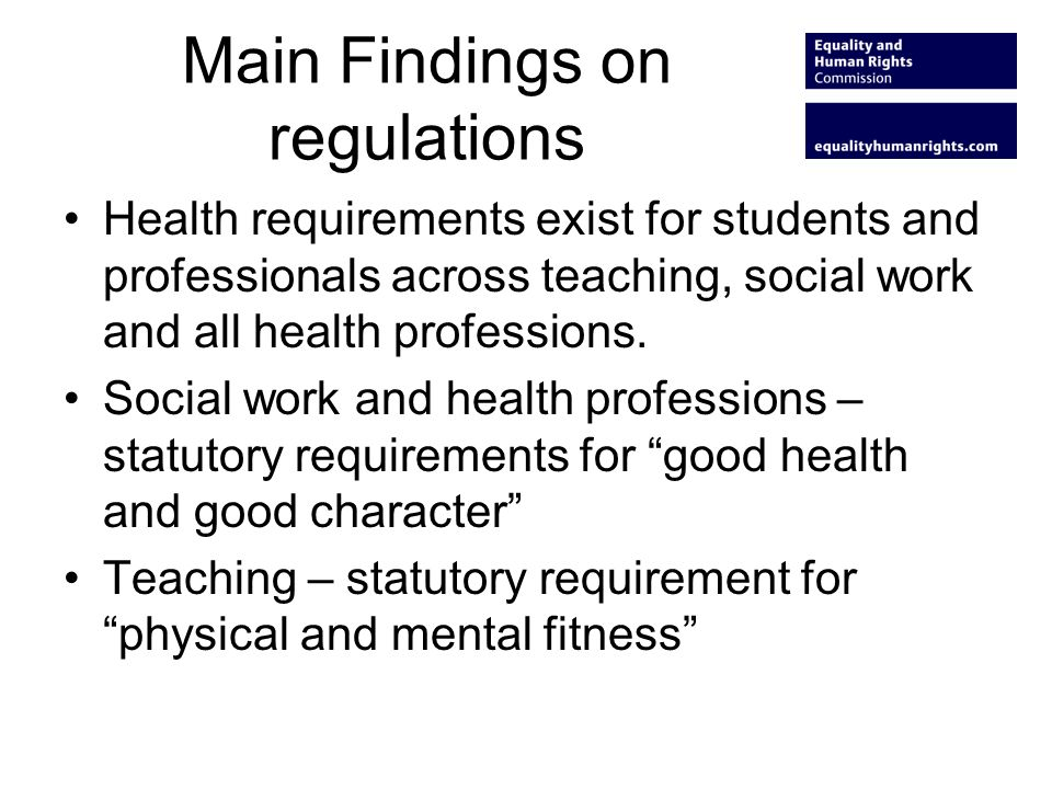 Main Findings on regulations Health requirements exist for students and professionals across teaching, social work and all health professions. Social