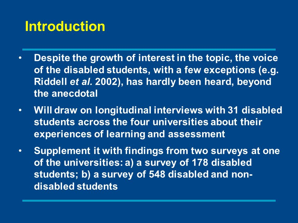 Introduction Despite the growth of interest in the topic, the voice of the disabled students, with a few exceptions (e.g.